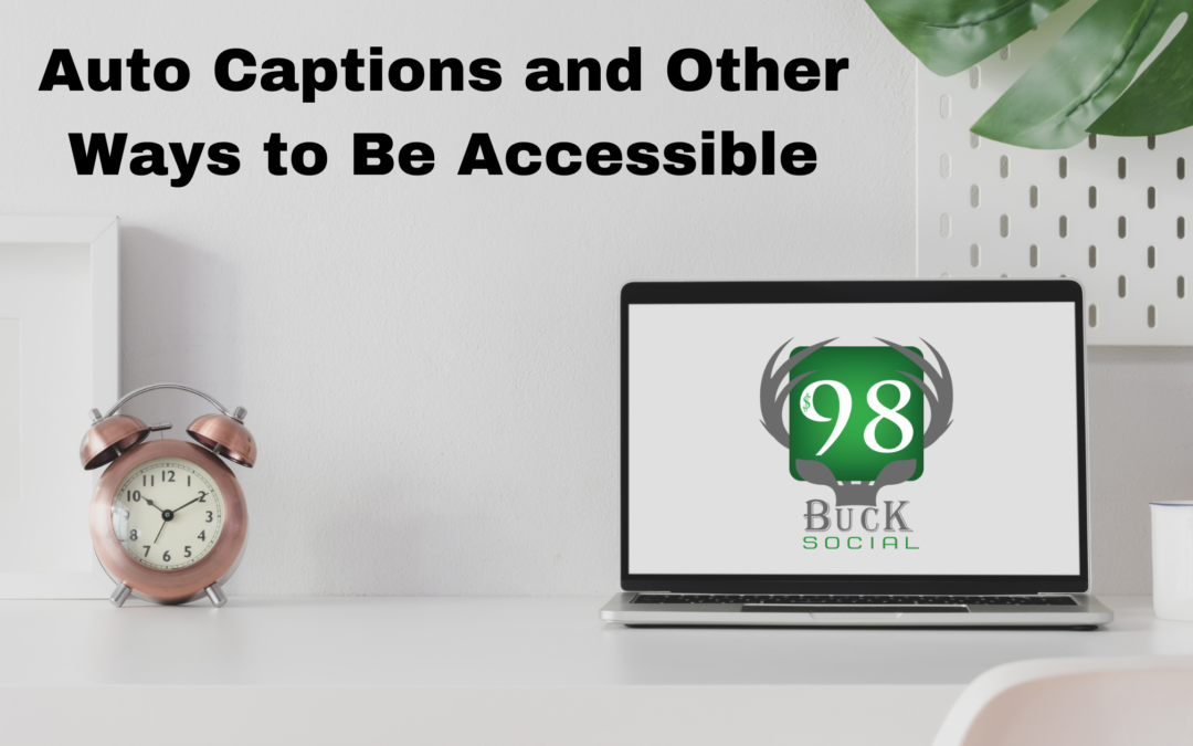 Auto Captions and Other Ways to Be Accessible