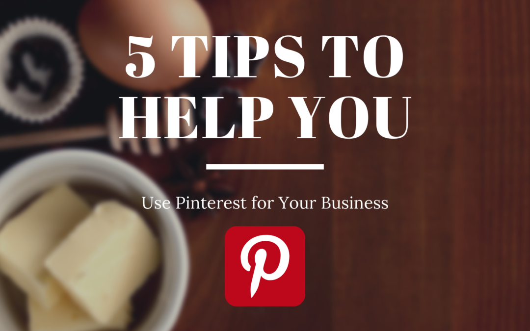 5 Tips to Help You Use Pinterest for Your Business
