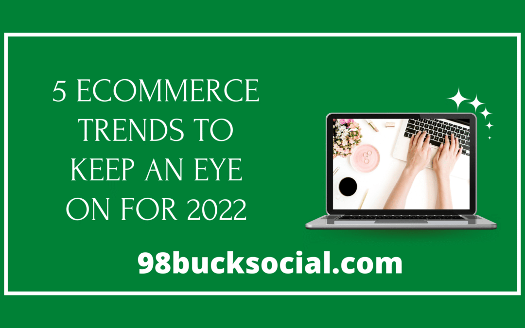 5 eCommerce Trends to Keep an Eye on for 2022